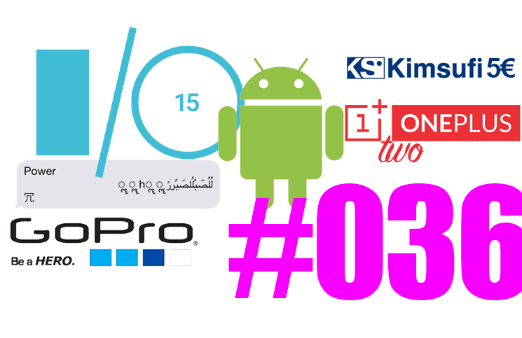 #36: Google I/O, Android M, Brillo, Le SMS qui tue, des drones Gopro, Oneplus Two, Kimsufi d' OVH à 5€,… et Eric Shit !