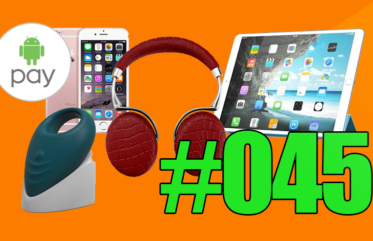 #45: iPad Pro, iPhone 6s, Apple TV, Android Pay, Parrot Zik 3, Office 2016, Adult player, Lovely,…