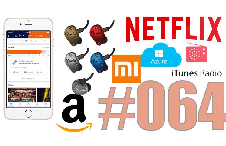 #64: La fin d'iTunes Radio, Facebook et le sport, les écouteurs Fender, Netflix et la chasse aux VPNs,…