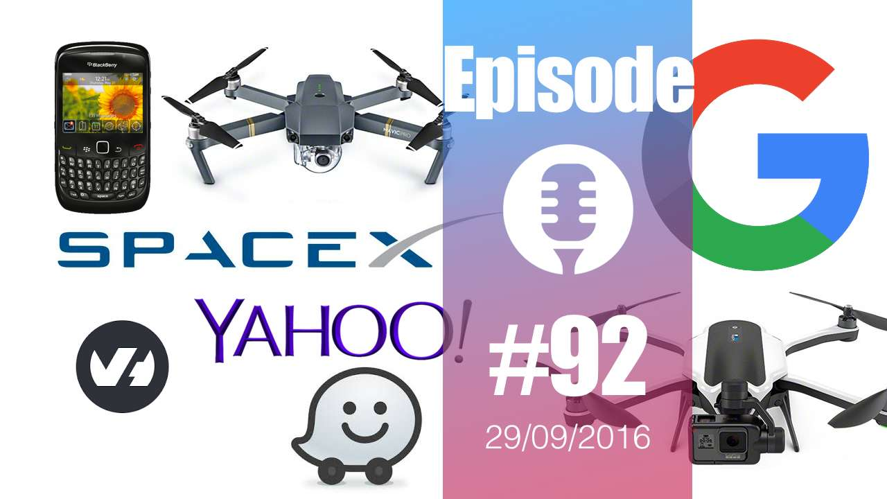#92: Blackberry, Yahoo, DJI Mavic & GoPro Karma, Elon Musk & Mars, Google Pixel, OVH, Snapchat, Twitter,…