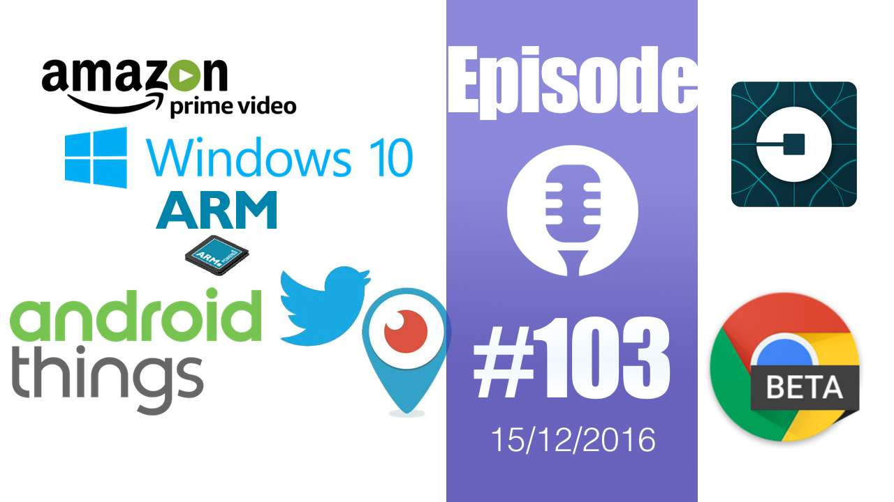 #103: Amazon Prime, Windows sur ARM, Chrome 54 Beta, Periscope dans Twitter, Android Things, …