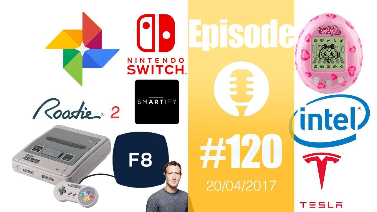 #120: Facebook F8, Tamagotchi, Roadie 2, Intel IDF, Tesla, Nintendo SuperNES, Burger King,…
