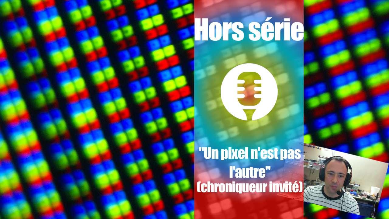 Hors série: «Un pixel n'est pas l'autre» (Chroniqueur invité: David)