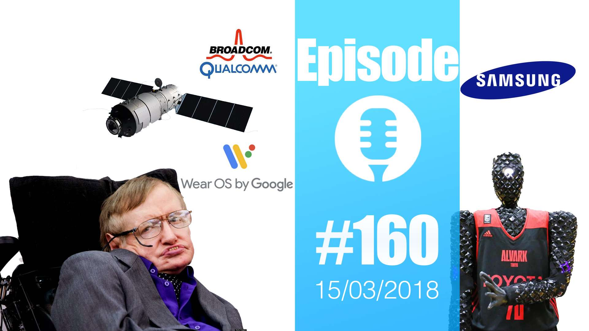 #160: Stephen Hawking, Qualcomm vs Broadcomm, Tiangong-1, Wear OS, Blockchain électorale, …